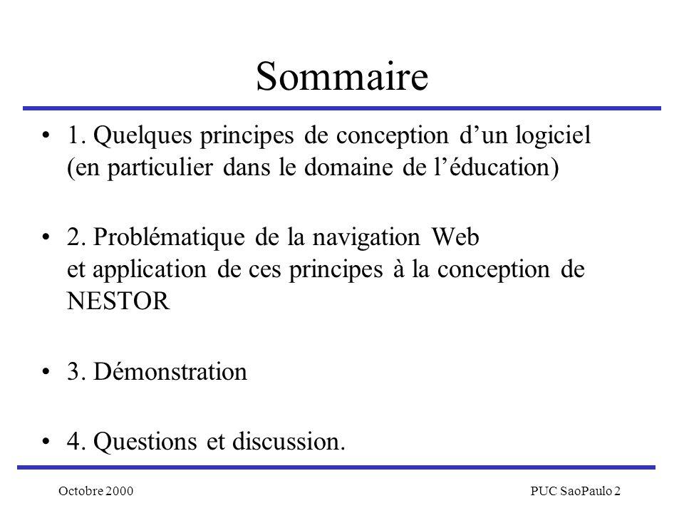 Octobre 2000PUC SaoPaulo 2 Sommaire 1. Quelques principes de conception dun logiciel (en particulier dans le domaine de léducation) 2. Problématique d