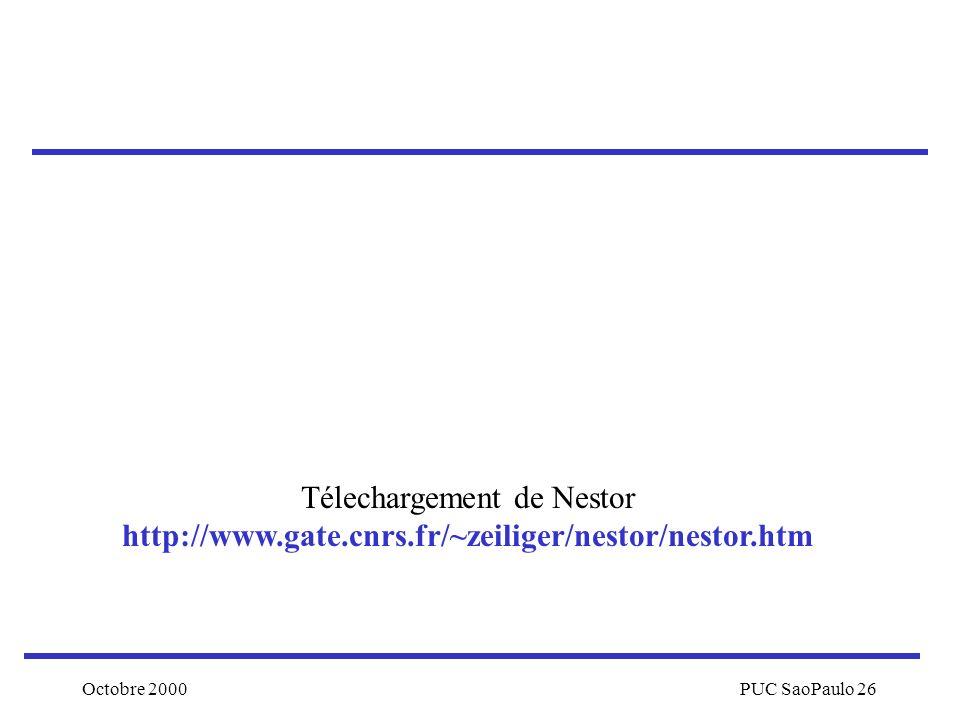 Octobre 2000PUC SaoPaulo 26 Télechargement de Nestor http://www.gate.cnrs.fr/~zeiliger/nestor/nestor.htm