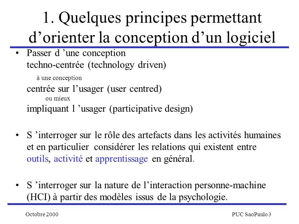 Octobre 2000PUC SaoPaulo 3 1. Quelques principes permettant dorienter la conception dun logiciel Passer d une conception techno-centrée (technology dr