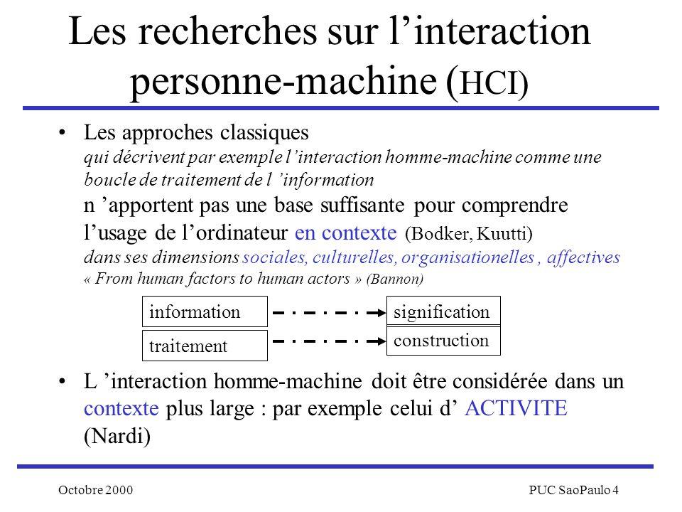 Octobre 2000PUC SaoPaulo 4 Les recherches sur linteraction personne-machine ( HCI) Les approches classiques qui décrivent par exemple linteraction hom