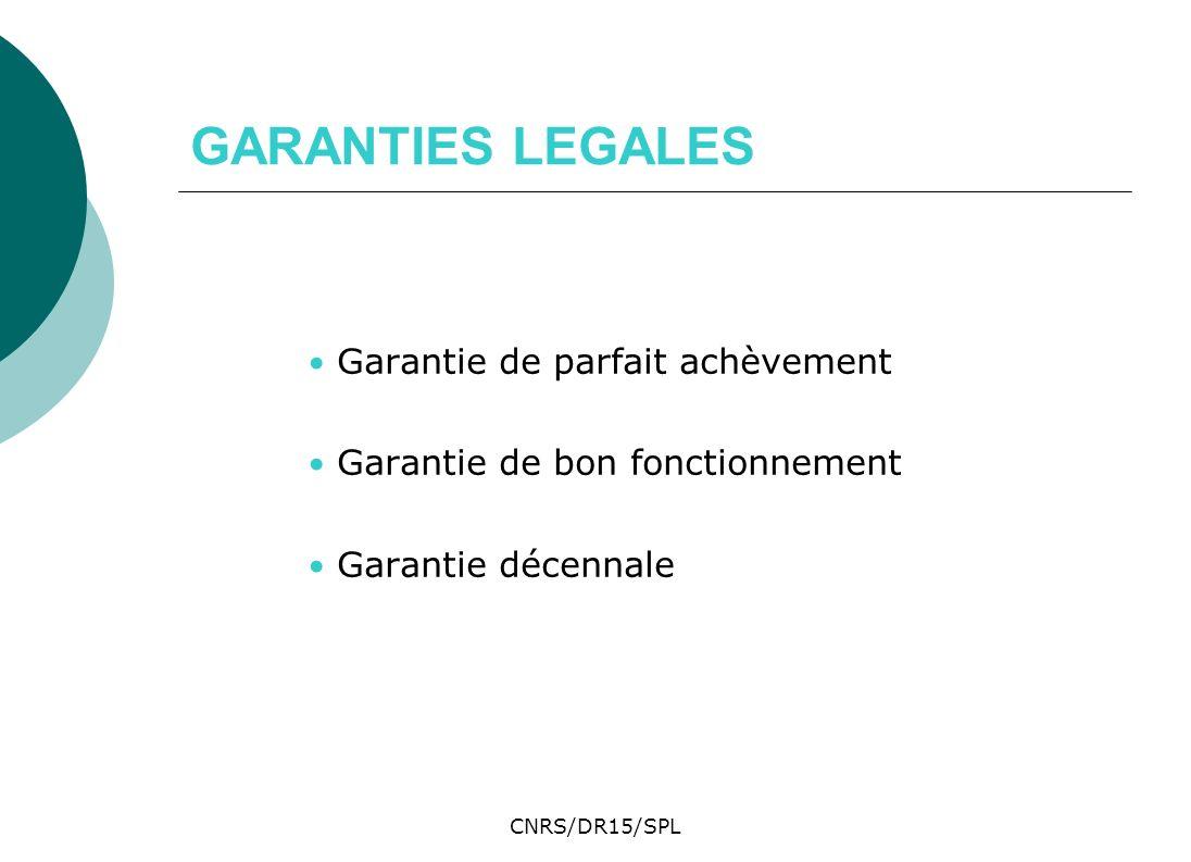 CNRS/DR15/SPL GARANTIES LEGALES Garantie de parfait achèvement Garantie de bon fonctionnement Garantie décennale