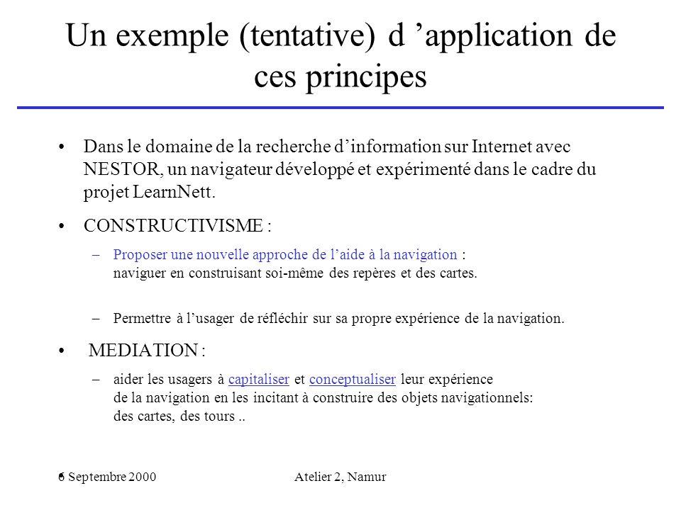 6 Septembre 2000Atelier 2, Namur Un exemple (tentative) d application de ces principes Dans le domaine de la recherche dinformation sur Internet avec