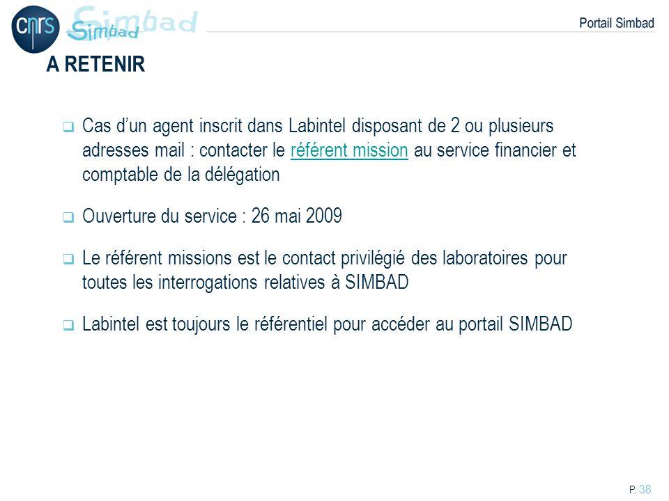 P. 38 A RETENIR Cas dun agent inscrit dans Labintel disposant de 2 ou plusieurs adresses mail : contacter le référent mission au service financier et
