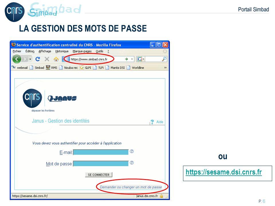 P. 6 LA GESTION DES MOTS DE PASSE https://sesame.dsi.cnrs.fr ou