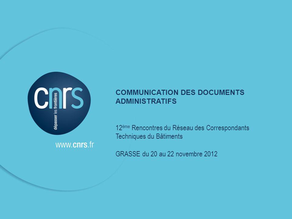 COMMUNICATION DES DOCUMENTS ADMINISTRATIFS 12 ème Rencontres du Réseau des Correspondants Techniques du Bâtiments GRASSE du 20 au 22 novembre 2012