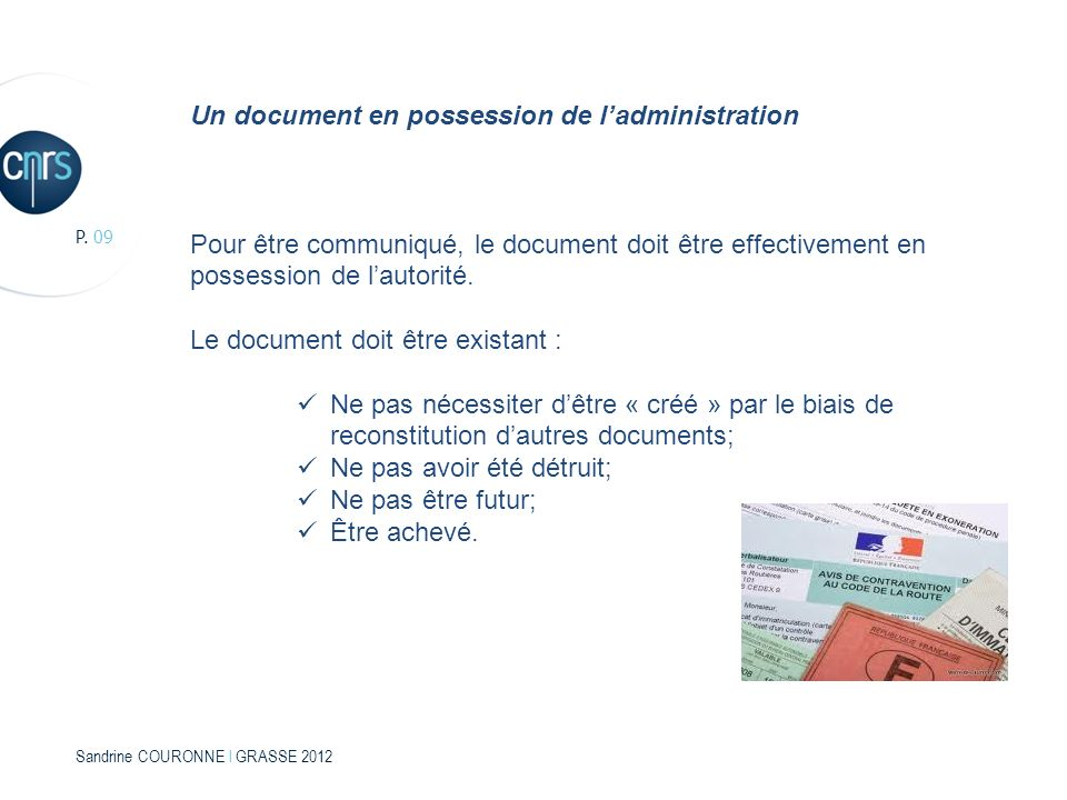 Sandrine COURONNE l GRASSE 2012 P. 09 Un document en possession de ladministration Pour être communiqué, le document doit être effectivement en posses