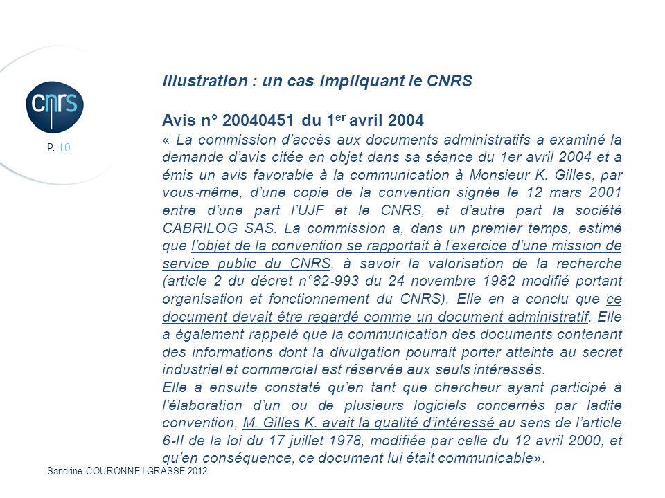 Sandrine COURONNE l GRASSE 2012 P. 10 Illustration : un cas impliquant le CNRS Avis n° 20040451 du 1 er avril 2004 « La commission daccès aux document