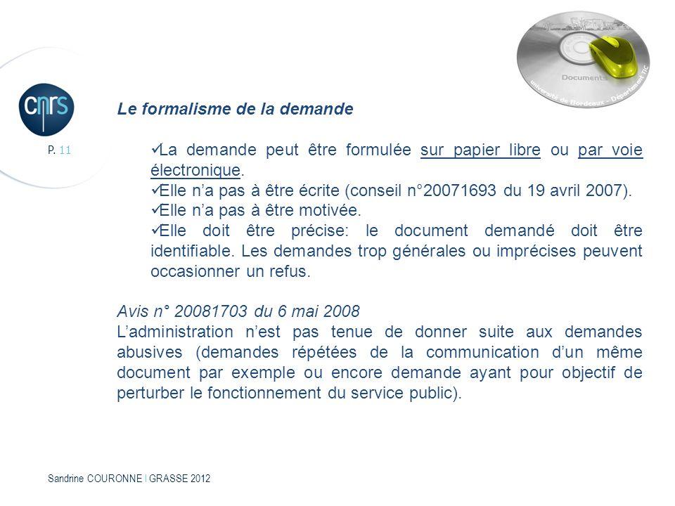 Sandrine COURONNE l GRASSE 2012 P. 11 Le formalisme de la demande La demande peut être formulée sur papier libre ou par voie électronique. Elle na pas