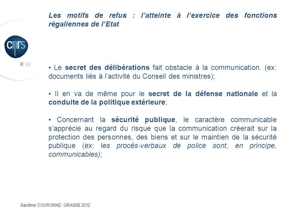 Sandrine COURONNE l GRASSE 2012 P. 16 Les motifs de refus : latteinte à lexercice des fonctions régaliennes de lEtat Le secret des délibérations fait