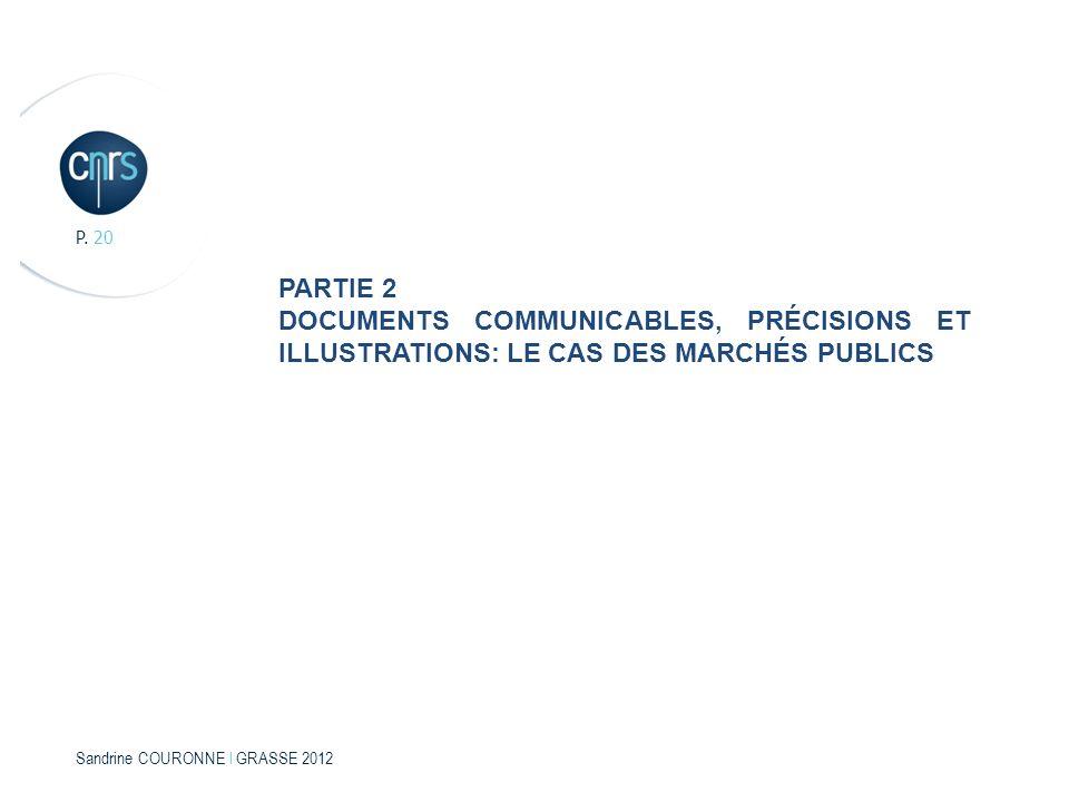 Sandrine COURONNE l GRASSE 2012 P. 20 PARTIE 2 DOCUMENTS COMMUNICABLES, PRÉCISIONS ET ILLUSTRATIONS: LE CAS DES MARCHÉS PUBLICS