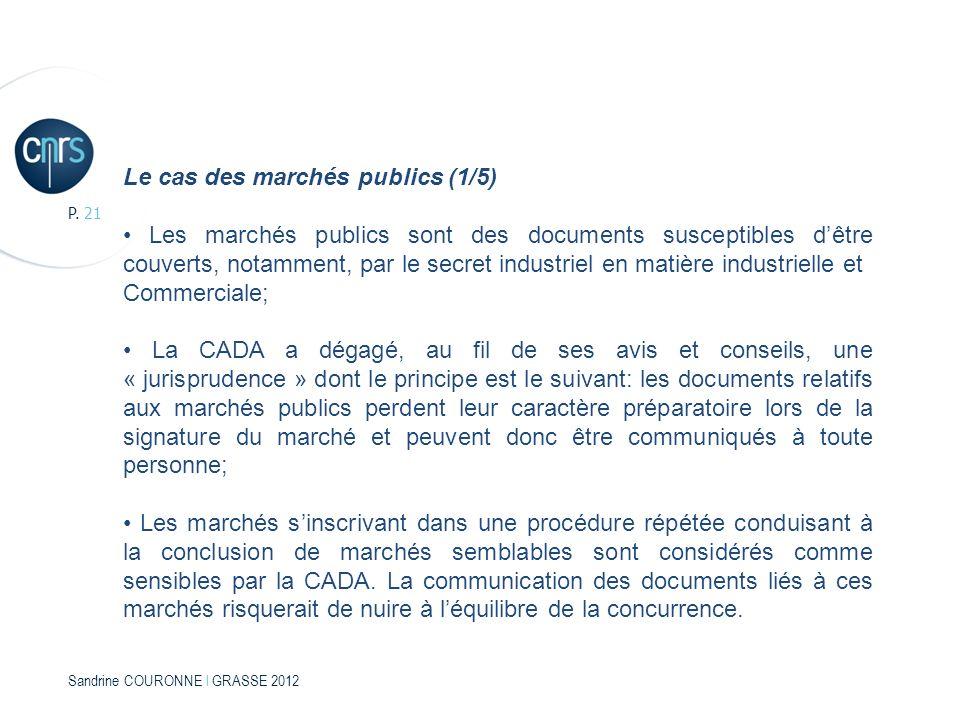 Sandrine COURONNE l GRASSE 2012 P. 21 Le cas des marchés publics (1/5) Les marchés publics sont des documents susceptibles dêtre couverts, notamment,