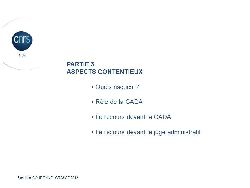 Sandrine COURONNE l GRASSE 2012 P. 26 PARTIE 3 ASPECTS CONTENTIEUX Quels risques ? Rôle de la CADA Le recours devant la CADA Le recours devant le juge