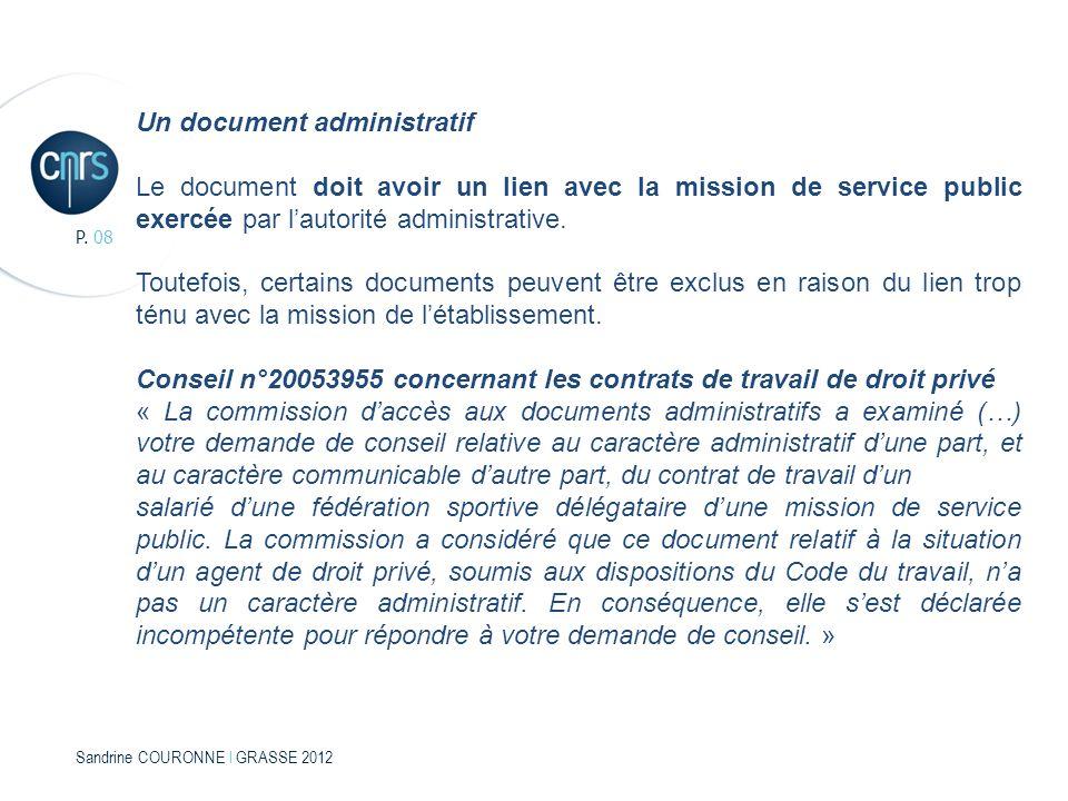Sandrine COURONNE l GRASSE 2012 P. 08 Un document administratif Le document doit avoir un lien avec la mission de service public exercée par lautorité
