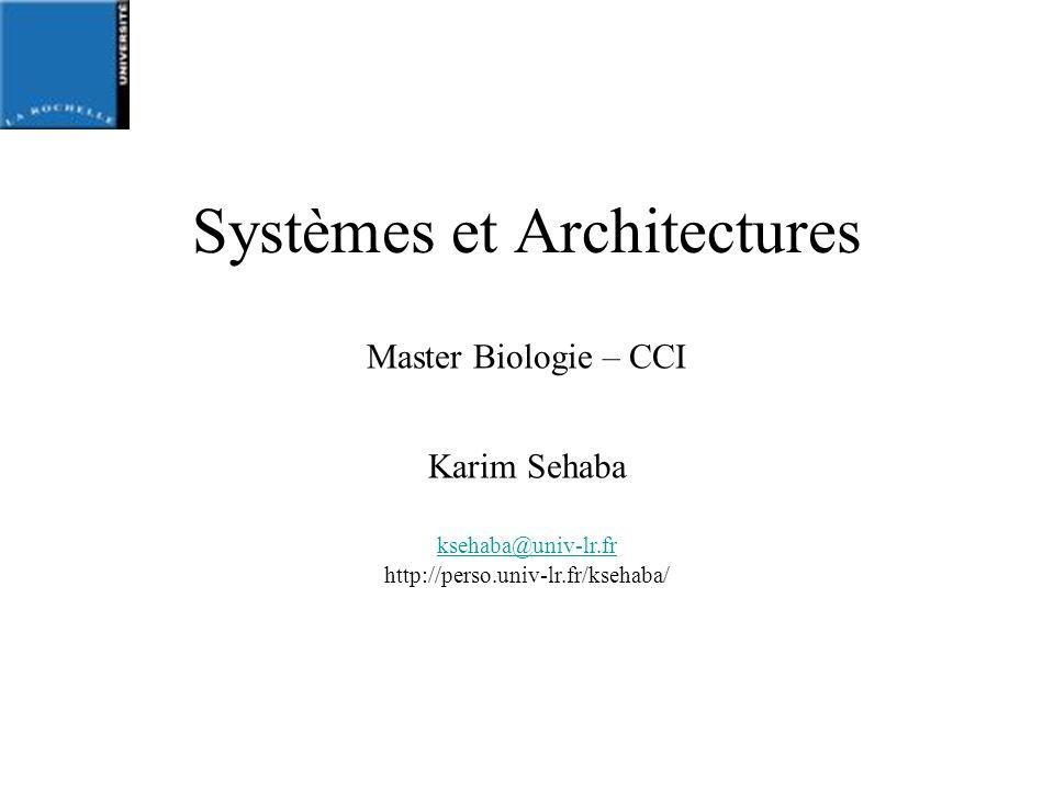 Systèmes et Architectures Master Biologie – CCI Karim Sehaba ksehaba@univ-lr.fr http://perso.univ-lr.fr/ksehaba/