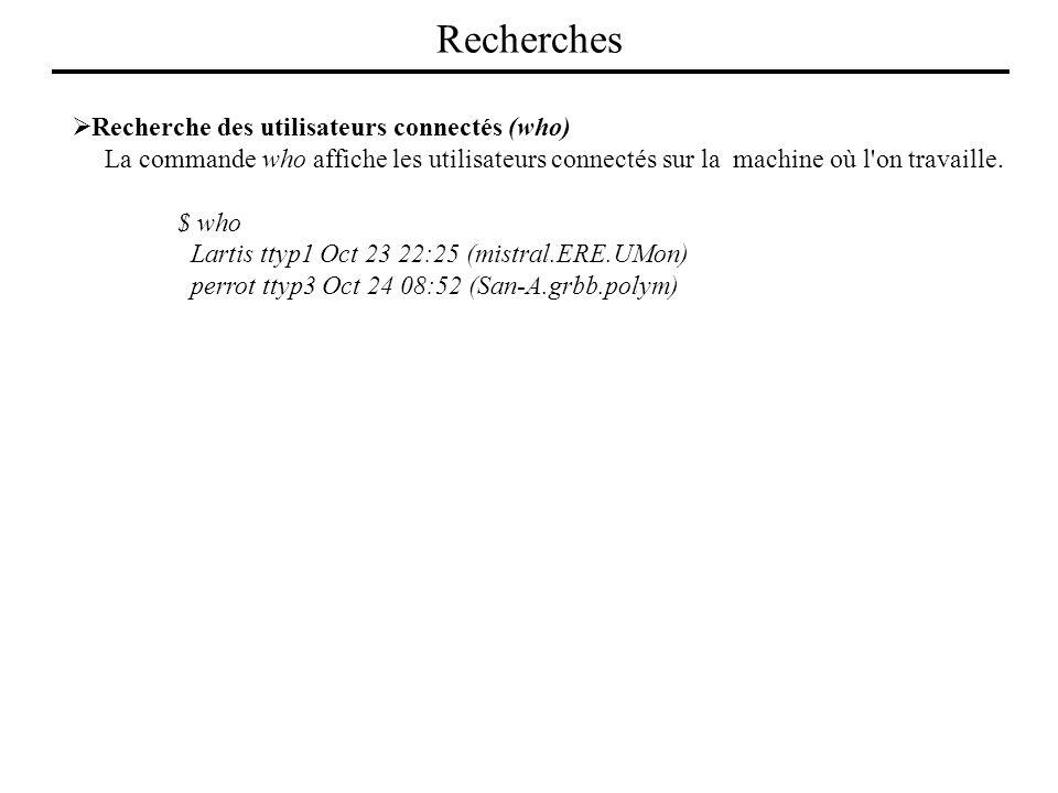 Recherche des utilisateurs connectés (who) La commande who affiche les utilisateurs connectés sur la machine où l'on travaille. $ who Lartis ttyp1 Oct