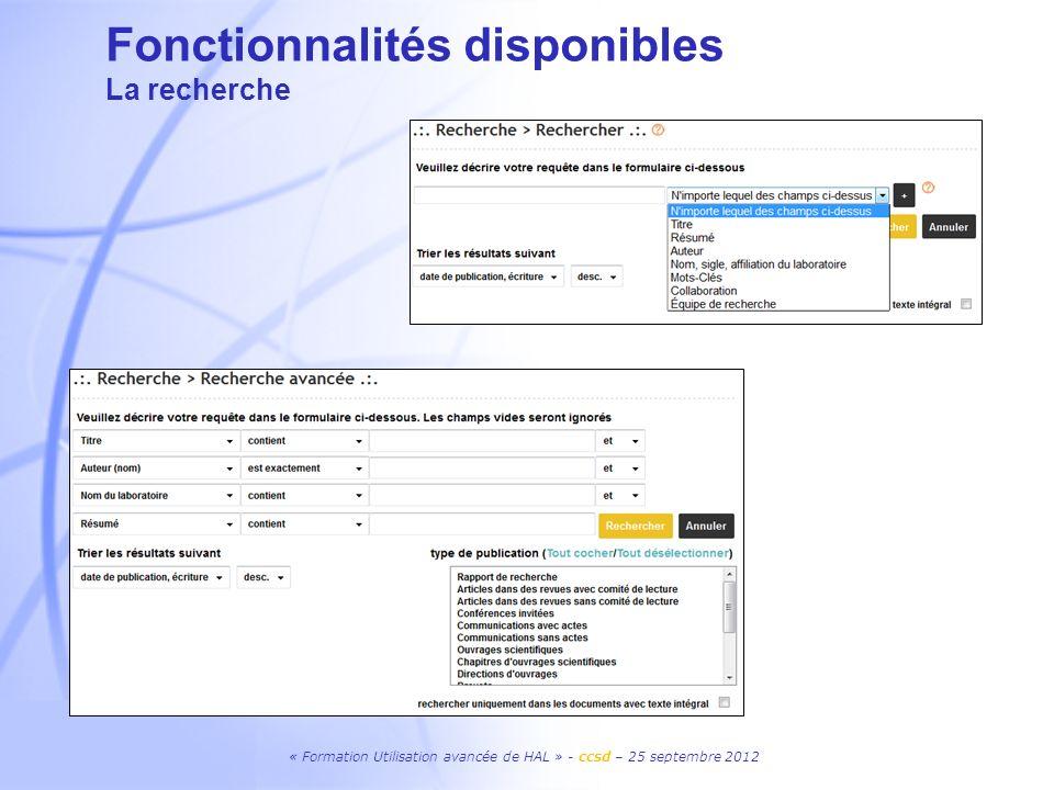 « Formation Utilisation avancée de HAL » - ccsd – 25 septembre 2012 Fonctionnalités disponibles La recherche