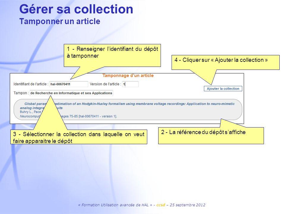 « Formation Utilisation avancée de HAL » - ccsd – 25 septembre 2012 Gérer sa collection Tamponner un article 1 - Renseigner lidentifiant du dépôt à ta