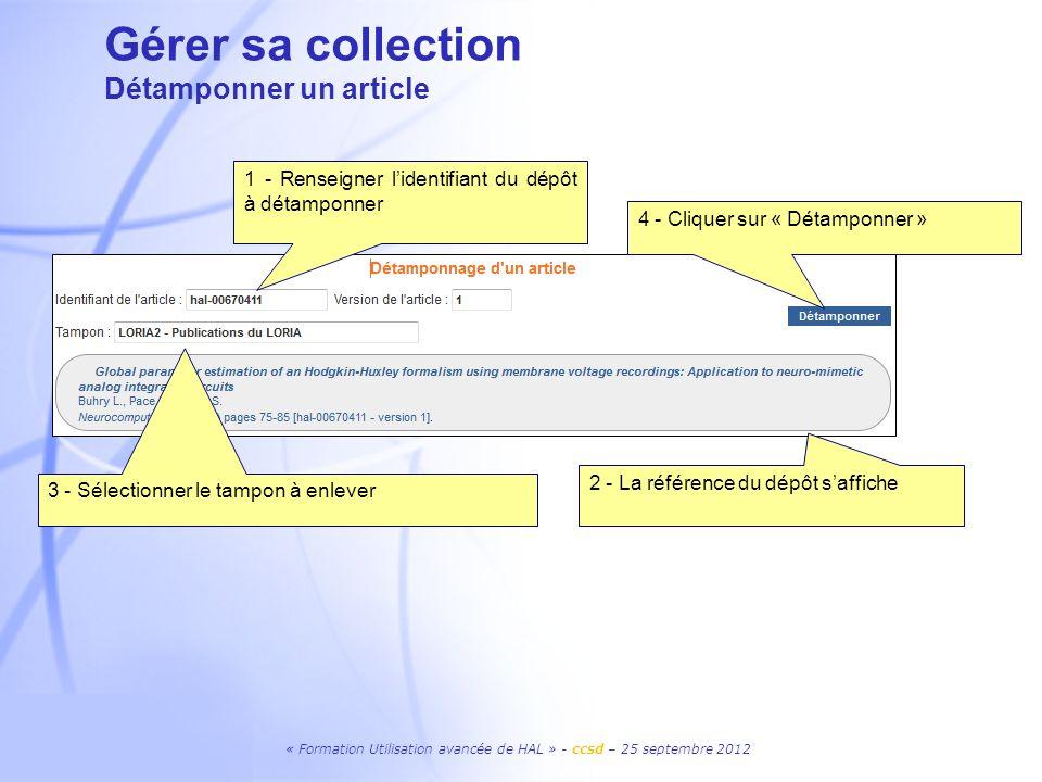 « Formation Utilisation avancée de HAL » - ccsd – 25 septembre 2012 1 - Renseigner lidentifiant du dépôt à détamponner 2 - La référence du dépôt saffi