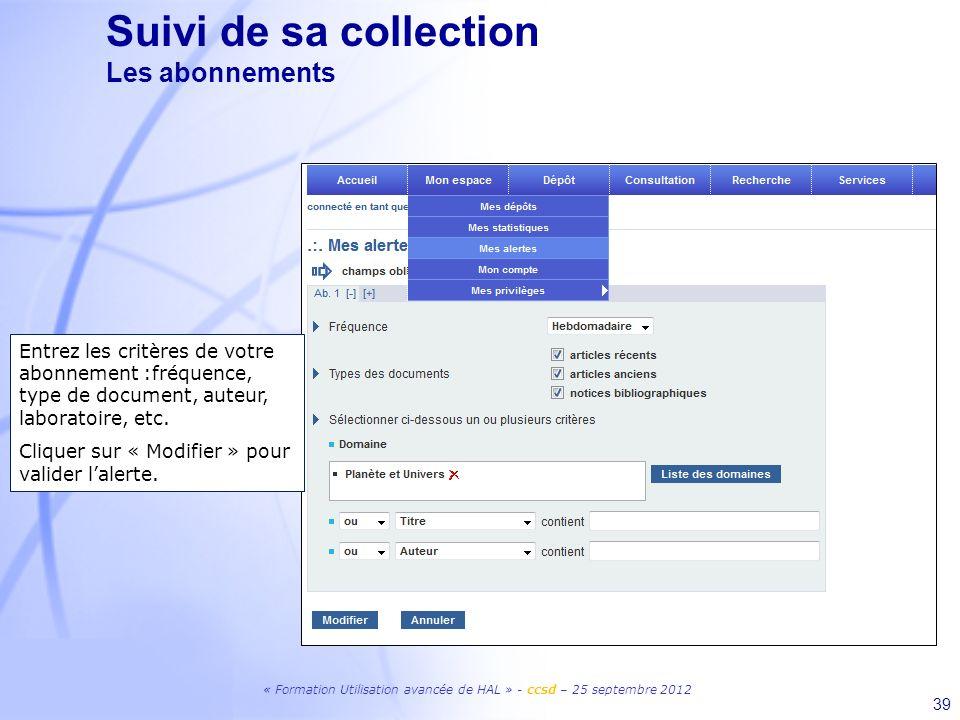 « Formation Utilisation avancée de HAL » - ccsd – 25 septembre 2012 39 Entrez les critères de votre abonnement :fréquence, type de document, auteur, l