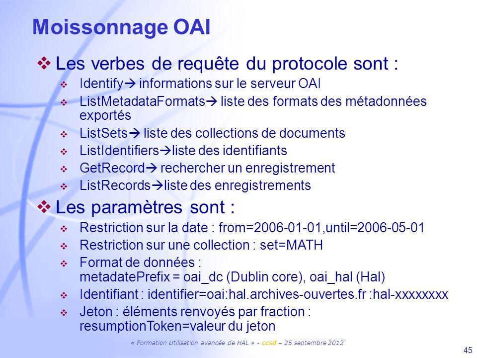 45 Moissonnage OAI Les verbes de requête du protocole sont : Identify informations sur le serveur OAI ListMetadataFormats liste des formats des métado