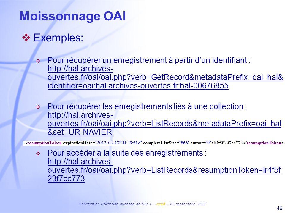 « Formation Utilisation avancée de HAL » - ccsd – 25 septembre 2012 46 Moissonnage OAI Exemples: Pour récupérer un enregistrement à partir dun identif