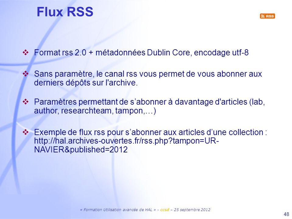 48 Flux RSS Format rss 2.0 + métadonnées Dublin Core, encodage utf-8 Sans paramètre, le canal rss vous permet de vous abonner aux derniers dépôts sur