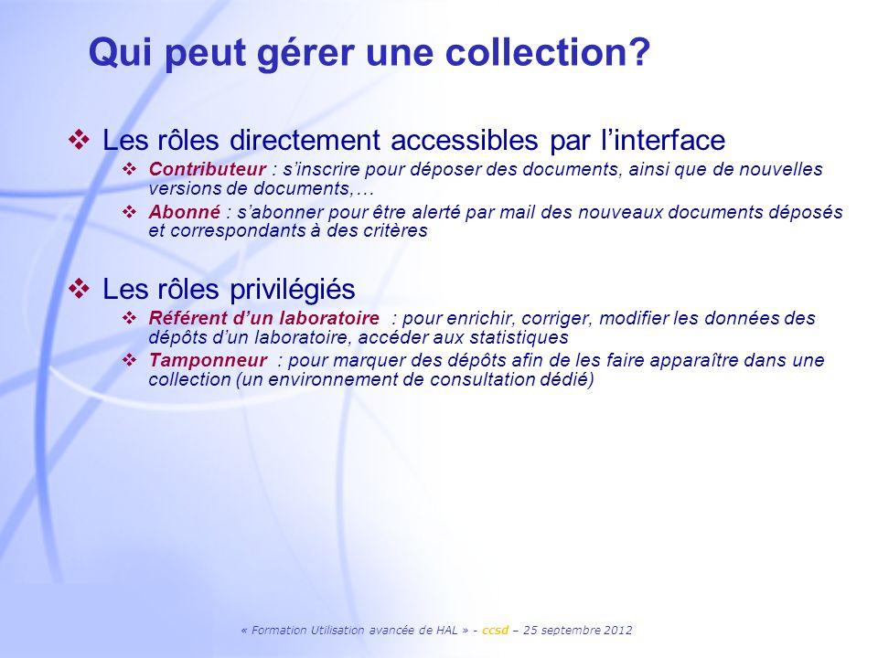 « Formation Utilisation avancée de HAL » - ccsd – 25 septembre 2012 46 Moissonnage OAI Exemples: Pour récupérer un enregistrement à partir dun identifiant : http://hal.archives- ouvertes.fr/oai/oai.php?verb=GetRecord&metadataPrefix=oai_hal& identifier=oai:hal.archives-ouvertes.fr:hal-00676855 Pour récupérer les enregistrements liés à une collection : http://hal.archives- ouvertes.fr/oai/oai.php?verb=ListRecords&metadataPrefix=oai_hal &set=UR-NAVIER Pour accéder à la suite des enregistrements : http://hal.archives- ouvertes.fr/oai/oai.php?verb=ListRecords&resumptionToken=lr4f5f 23f7cc773