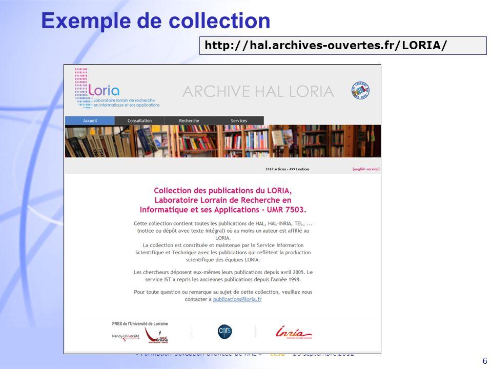 « Formation Utilisation avancée de HAL » - ccsd – 25 septembre 2012 6 Exemple de collection http://hal.archives-ouvertes.fr/LORIA/