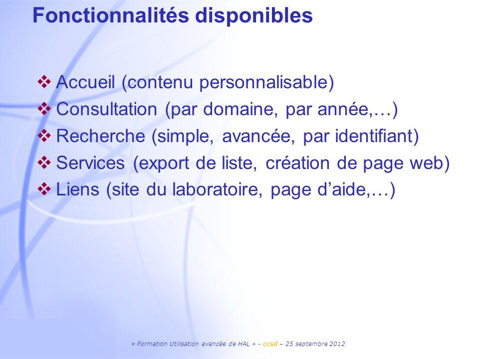 « Formation Utilisation avancée de HAL » - ccsd – 25 septembre 2012 Accueil (contenu personnalisable) Consultation (par domaine, par année,…) Recherch