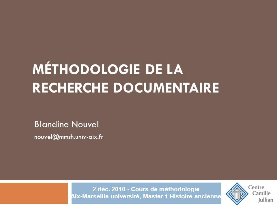 MÉTHODOLOGIE DE LA RECHERCHE DOCUMENTAIRE Blandine Nouvel nouvel@mmsh.univ-aix.fr 2 déc.