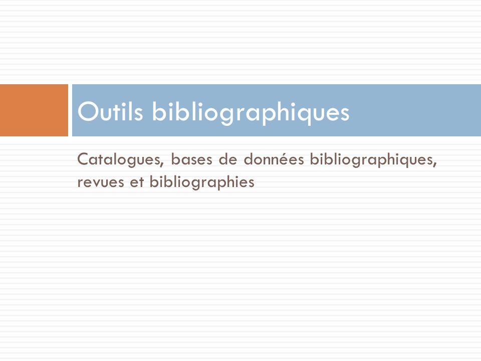 Catalogues, bases de données bibliographiques, revues et bibliographies Outils bibliographiques