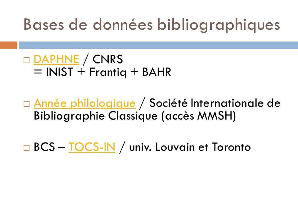 Bases de données bibliographiques DAPHNE / CNRS = INIST + Frantiq + BAHR DAPHNE Année philologique / Société Internationale de Bibliographie Classique (accès MMSH) Année philologique BCS – TOCS-IN / univ.