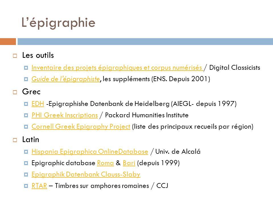 Lépigraphie Les outils Inventaire des projets épigraphiques et corpus numérisés / Digital Classicists Inventaire des projets épigraphiques et corpus numérisés Guide de l épigraphiste, les suppléments (ENS.