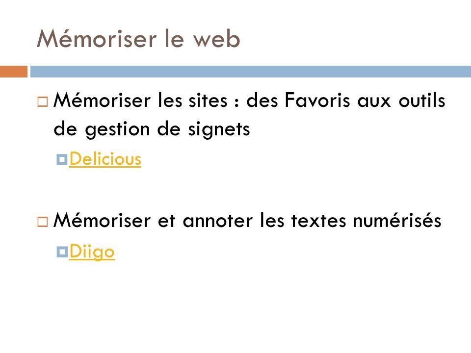 Mémoriser le web Mémoriser les sites : des Favoris aux outils de gestion de signets Delicious Mémoriser et annoter les textes numérisés Diigo