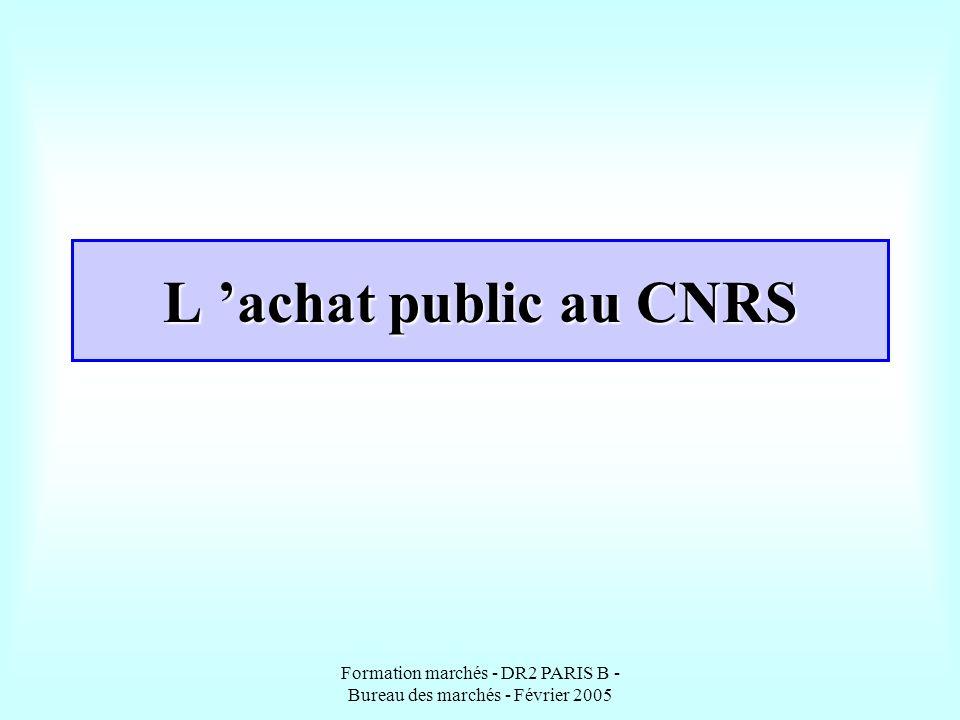 Formation marchés - DR2 PARIS B - Bureau des marchés - Février 2005 SOMMAIRE Le cadre réglementaire L état des marchés en cours Les documents administratifs associés Quelques exemples de démarches d achat