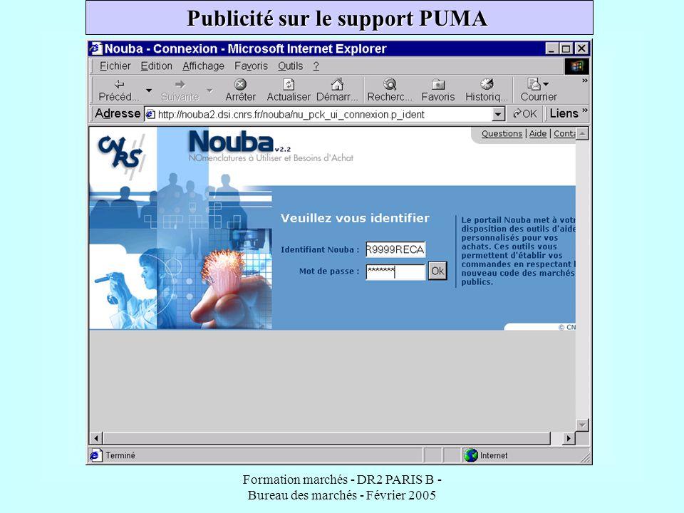 Formation marchés - DR2 PARIS B - Bureau des marchés - Février 2005 Publicité sur le support PUMA