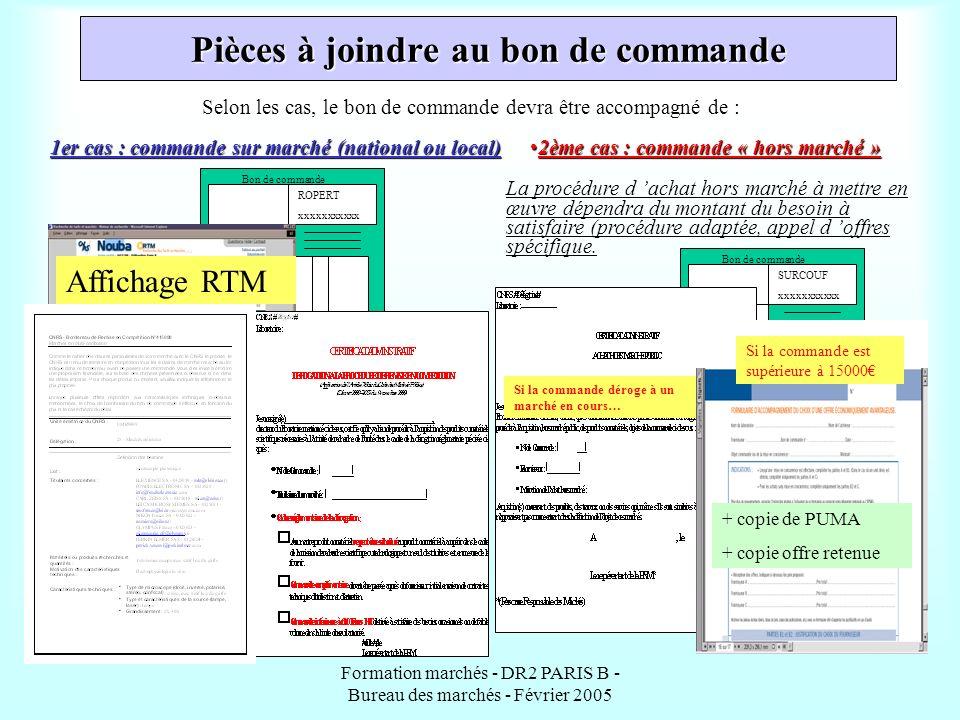 Formation marchés - DR2 PARIS B - Bureau des marchés - Février 2005 Bon de commande XXXX ROPERT xxxxxxxxxxx Affichage RTM Pièces à joindre au bon de c