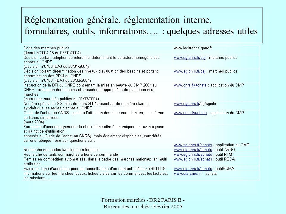 Formation marchés - DR2 PARIS B - Bureau des marchés - Février 2005 Réglementation générale, réglementation interne, formulaires, outils, informations