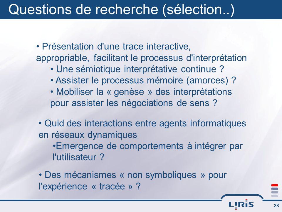 28 Questions de recherche (sélection..) Présentation d'une trace interactive, appropriable, facilitant le processus d'interprétation Une sémiotique in