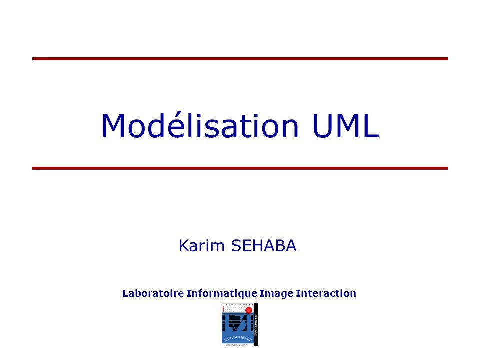 Modélisation UML Karim SEHABA Laboratoire Informatique Image Interaction