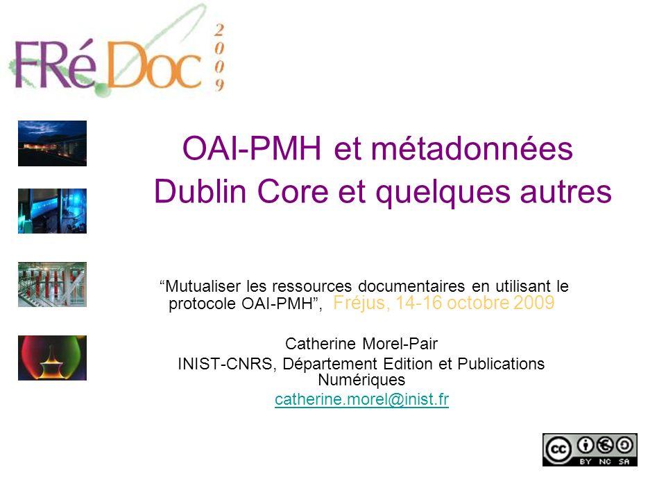 OAI-PMH et métadonnées Dublin Core et quelques autres Mutualiser les ressources documentaires en utilisant le protocole OAI-PMH, Fréjus, 14-16 octobre