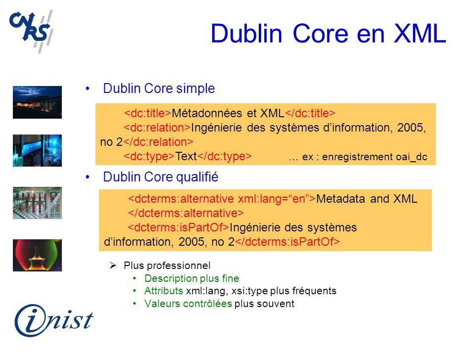Dublin Core en XML Dublin Core simple Dublin Core qualifié Plus professionnel Description plus fine Attributs xml:lang, xsi:type plus fréquents Valeur