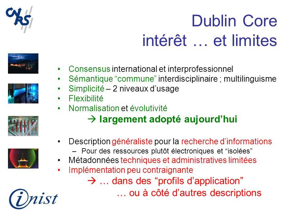Dublin Core intérêt … et limites Consensus international et interprofessionnel Sémantique commune interdisciplinaire ; multilinguisme Simplicité – 2 n