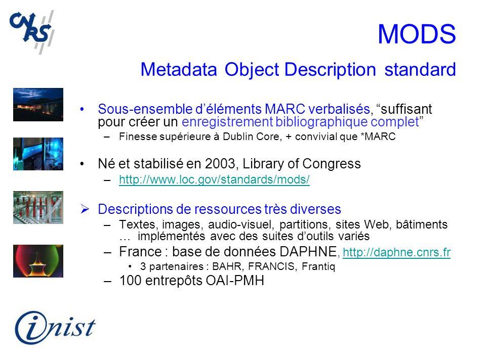MODS Metadata Object Description standard Sous-ensemble déléments MARC verbalisés, suffisant pour créer un enregistrement bibliographique complet –Fin
