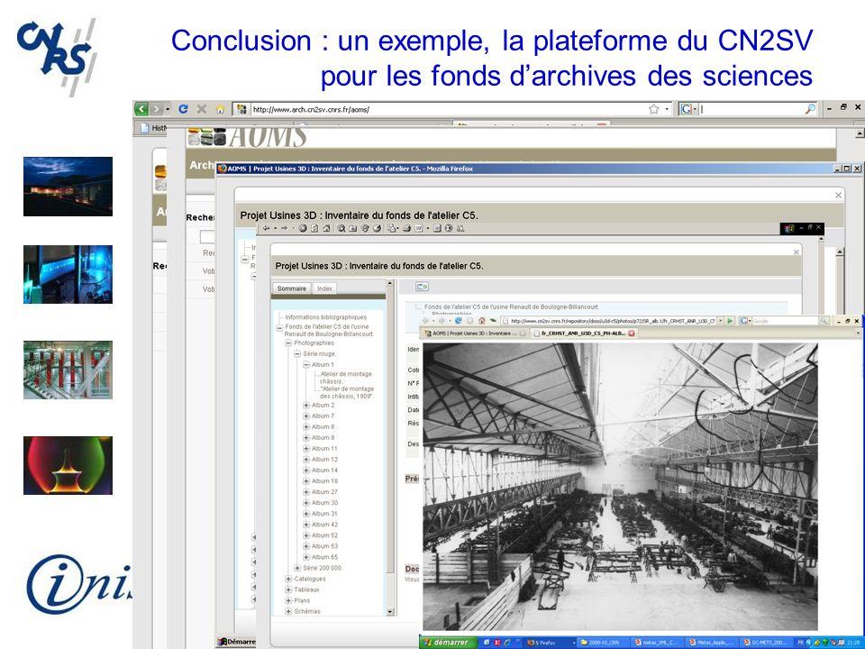 Conclusion : un exemple, la plateforme du CN2SV pour les fonds darchives des sciences http:/www.arch.cn2sv.cnrs.fr/