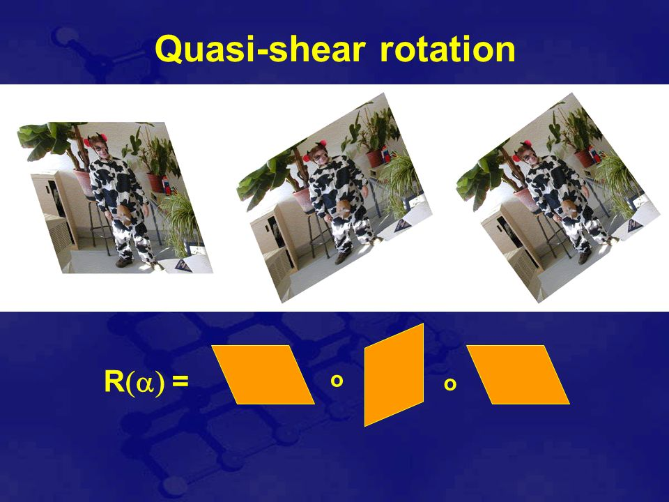 Quasi-Shear Rotation The formulas are rewritten as : With :
