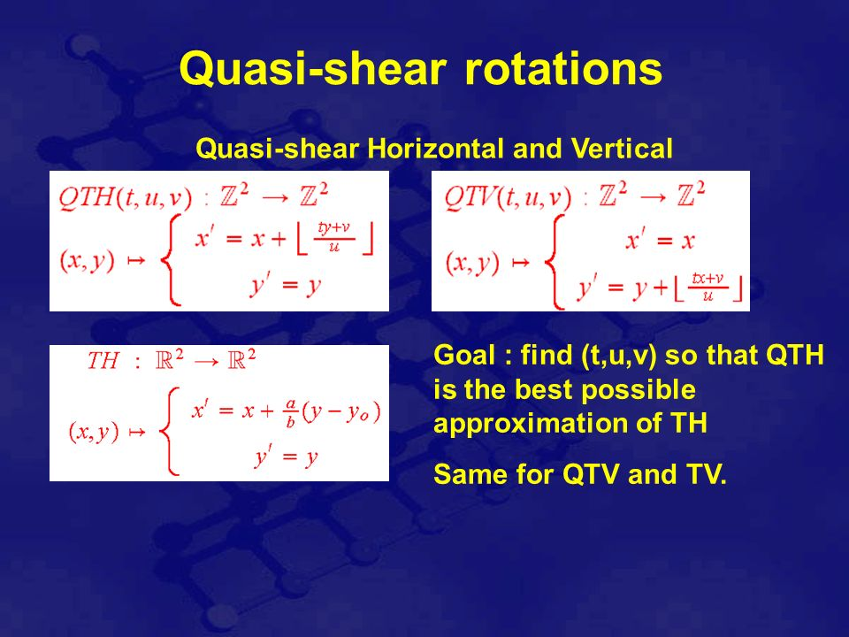 Quasi-shear rotations Quasi-shear Horizontal and Vertical Goal : find (t,u,v) so that QTH is the best possible approximation of TH Same for QTV and TV.