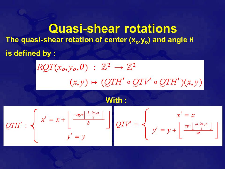 The quasi-shear rotation of center (x o,y o ) and angle is defined by : With : Quasi-shear rotations