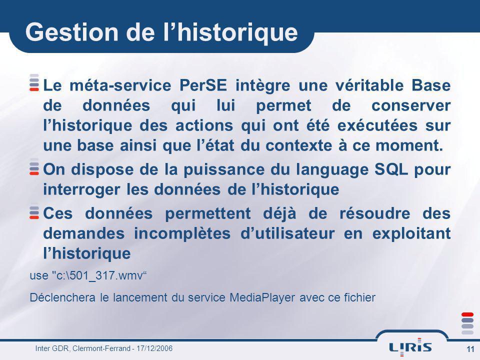 Inter GDR, Clermont-Ferrand - 17/12/2006 11 Gestion de lhistorique Le méta-service PerSE intègre une véritable Base de données qui lui permet de conse