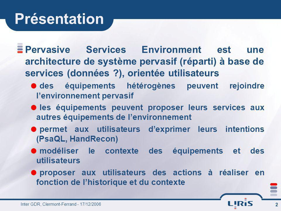 Inter GDR, Clermont-Ferrand - 17/12/2006 2 Présentation Pervasive Services Environment est une architecture de système pervasif (réparti) à base de se